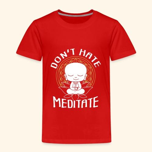 Dont Hate Mediate Meditation Buddha Relax Buddhist - Kinder Premium T-Shirt