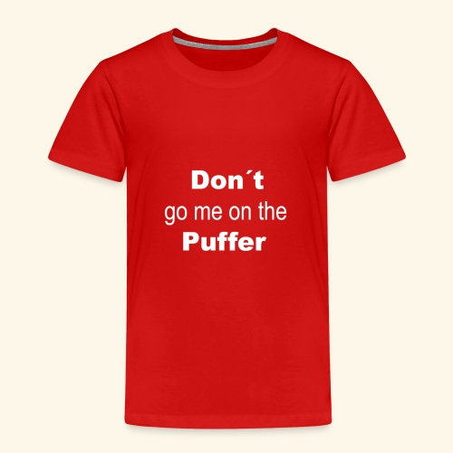 Don t go me on the Puffer - Kinder Premium T-Shirt