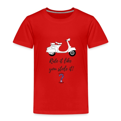 Ride it like you stole it! - Kids' Premium T-Shirt