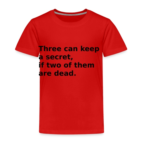Three can keep a secret, if two of them are dead. - Kinder Premium T-Shirt