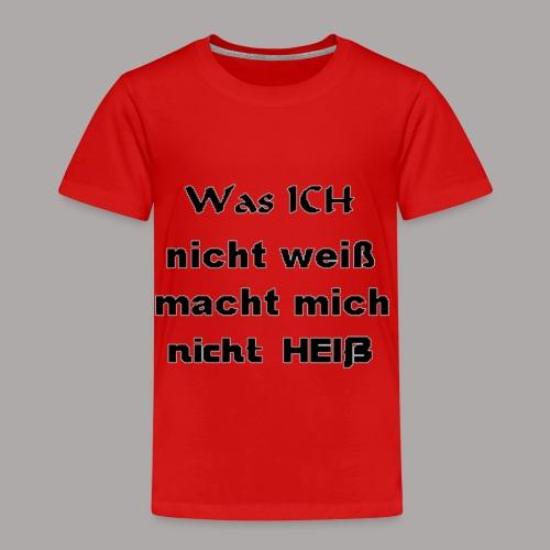 Was ICH nicht weiß macht mich nicht HEIß ! - Kinder Premium T-Shirt