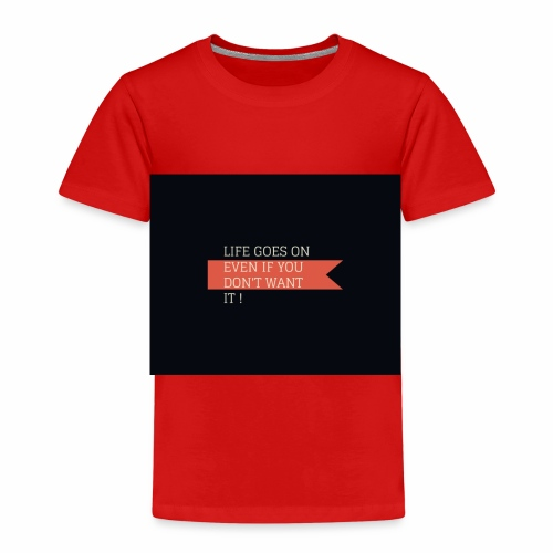 LIFE GOES ON EVEN IF DON'T WANT IT - Kids' Premium T-Shirt