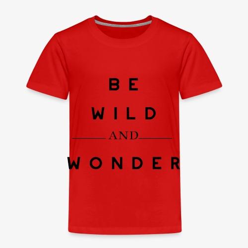 BE WILD AND WONDER - Kinder Premium T-Shirt