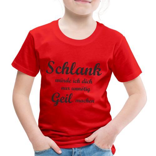 E-0021-Schlank würde ich dich nur unnötig geil mac - Kinder Premium T-Shirt