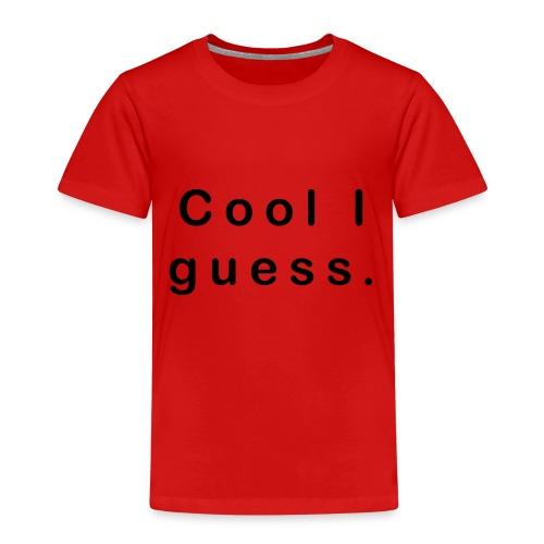 Cool I guess - Kinder Premium T-Shirt