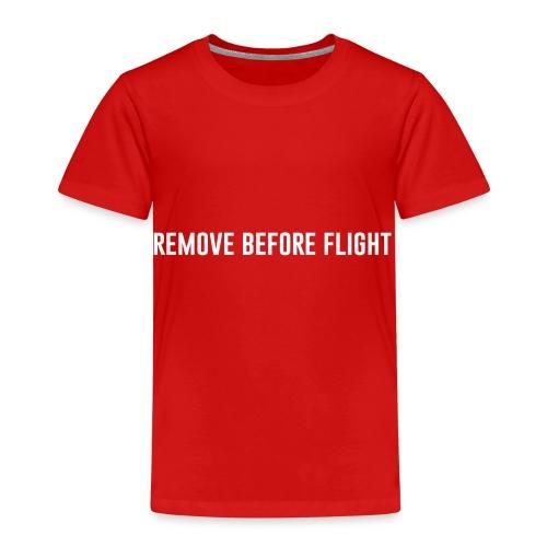 REMOVE BEFORE FLIGHT - Kinder Premium T-Shirt