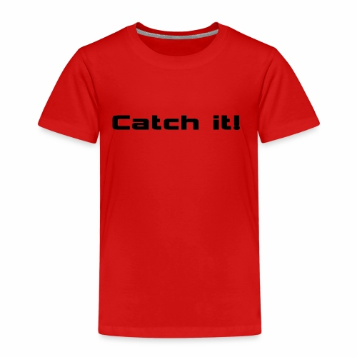 Catch it - Kinder Premium T-Shirt