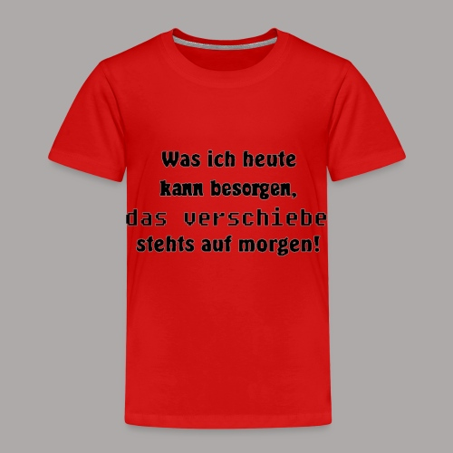 Was ich heute kann besorgen, das verschiebe stehts - Kinder Premium T-Shirt