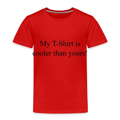 My T-shirt is cooler than yours! - Kinder Premium T-Shirt