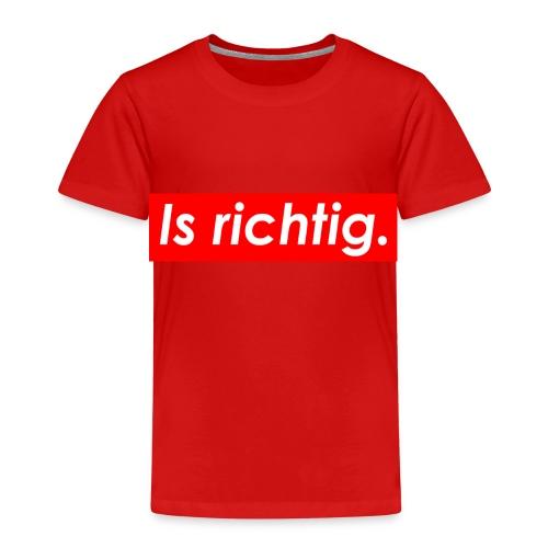 Is Richtig - Kinder Premium T-Shirt