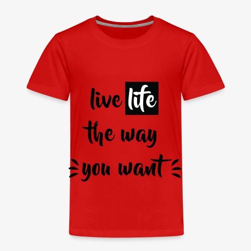 Live Life The Way You Want - Kinder Premium T-Shirt