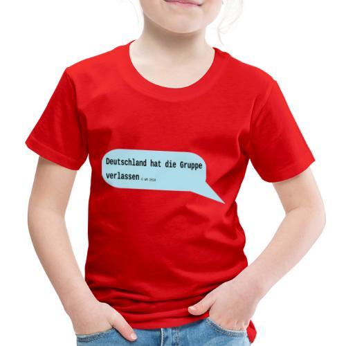 Deutschland hat die Gruppe verlassen - Kinder Premium T-Shirt