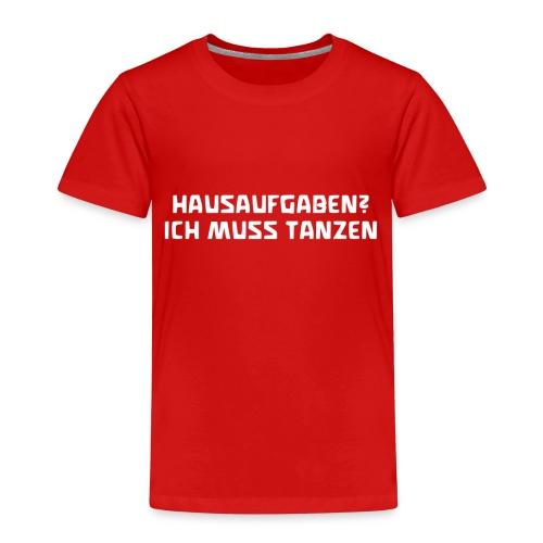 Hausaufgaben? Ich muss tanzen! Geschenk - Kinder Premium T-Shirt