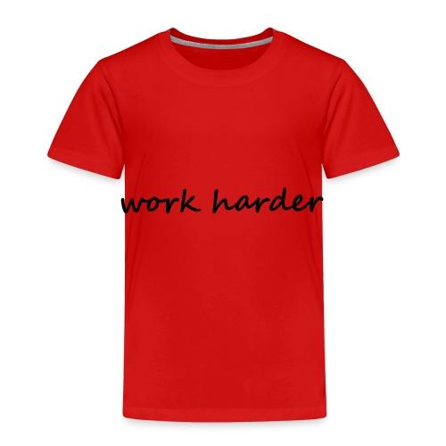 work harder - Kinder Premium T-Shirt
