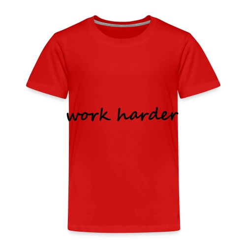 work harder - Kinder Premium T-Shirt