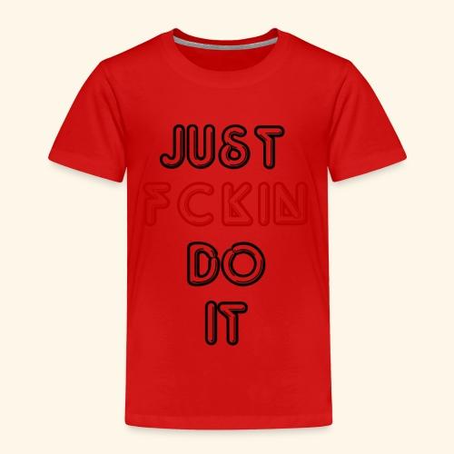 Just Fckin Do It - Kinder Premium T-Shirt
