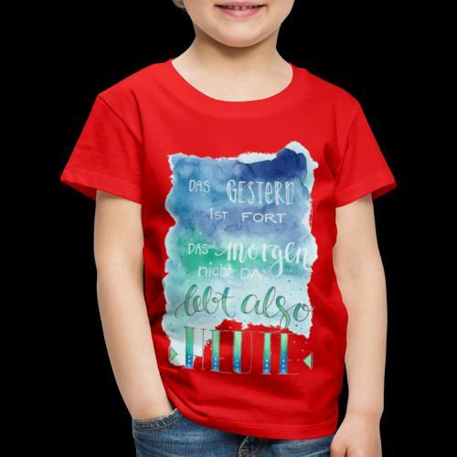 Spruch Lebe Heute - Kinder Premium T-Shirt