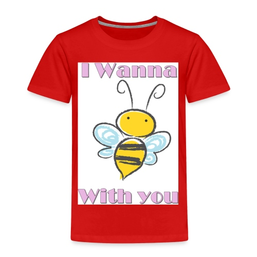 I wanna bee with you - Kinder Premium T-Shirt