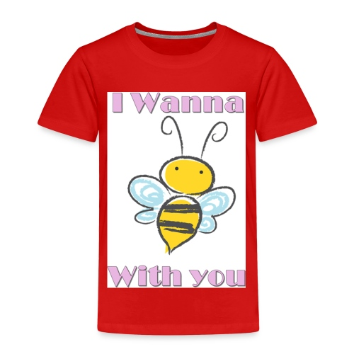 I wanna bee with you - Kinder Premium T-Shirt