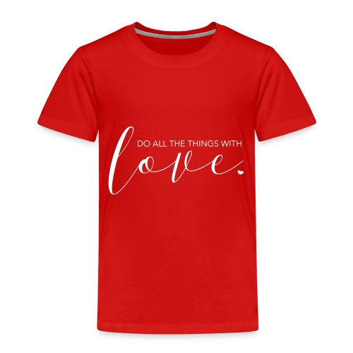 Do all the things with love - Kinder Premium T-Shirt