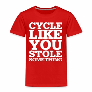 Cycle like you stole something - Kinder Premium T-Shirt
