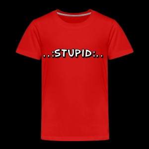 Stupid - Kinder Premium T-Shirt