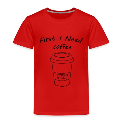 First i need coffee - Kinder Premium T-Shirt