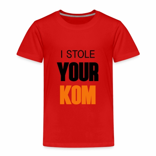 I Stole Your KOM - Kids' Premium T-Shirt