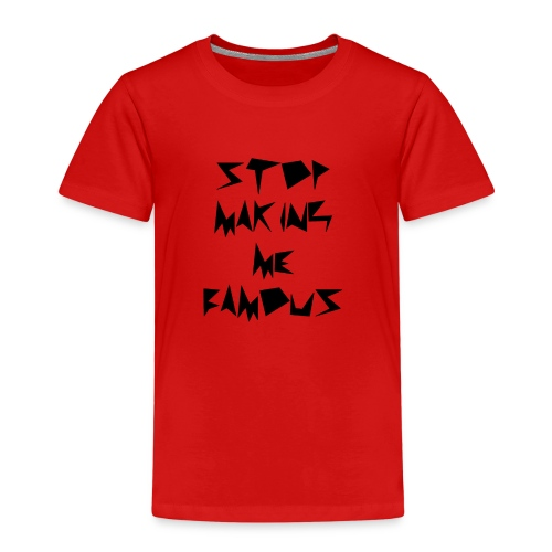 Stop making me famous - Kids' Premium T-Shirt