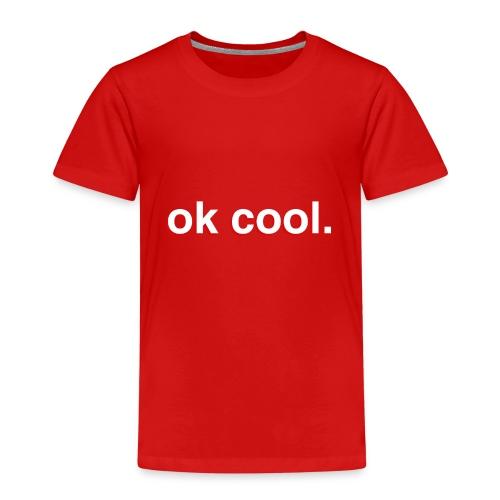 ok cool. - Kinder Premium T-Shirt