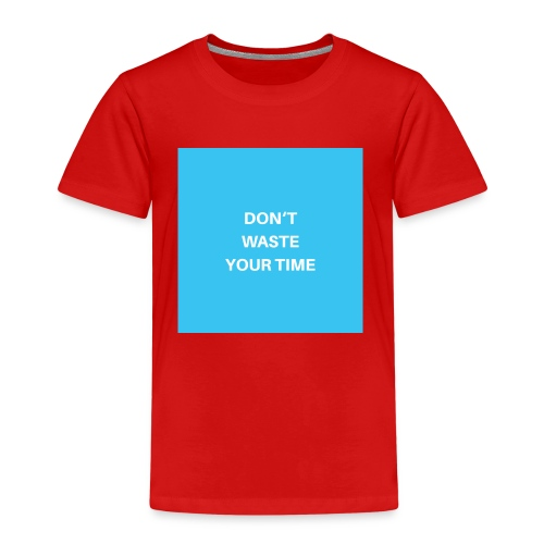 DONT WASTE YOUR TIME - Kinder Premium T-Shirt