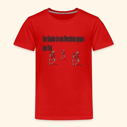 Der Glaube ist wie Morphium gegen den Tod - Kinder Premium T-Shirt
