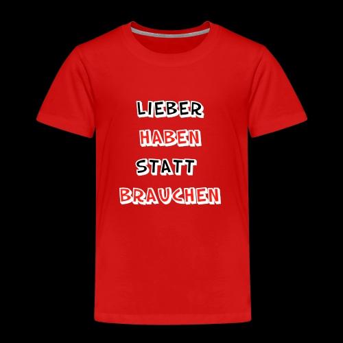 Lieber haben statt brauchen - Kinder Premium T-Shirt