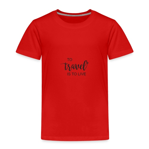 to travel is to live - Kinder Premium T-Shirt