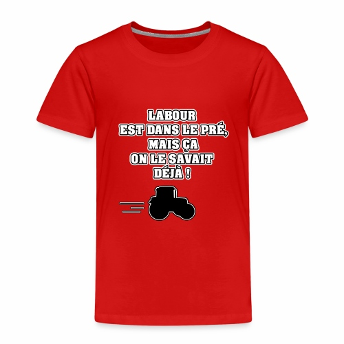 LABOUR EST DANS LE PRÉ, MAIS ÇA ON LE SAVAIT DÉJÀ - T-shirt Premium Enfant