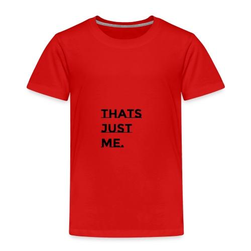 Thats just Me - Kinder Premium T-Shirt