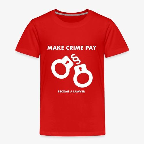 LAWshirts MAKE CRIME PAY - BECOME A LAWYER - Kinder Premium T-Shirt