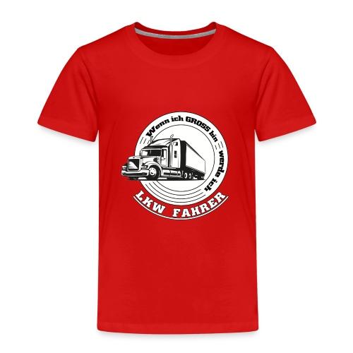 Wenn ich gross bin werde ich LKW Fahrer - Kinder Premium T-Shirt