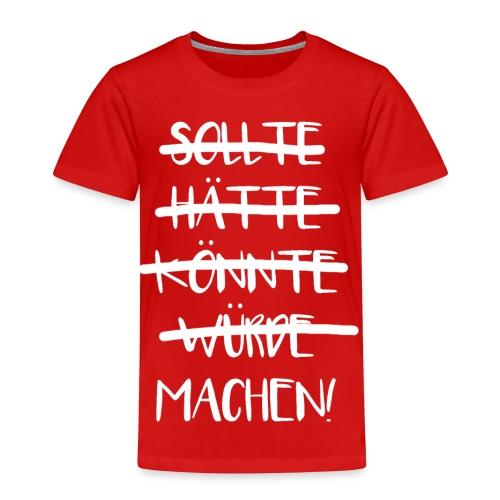 Sollte Hätte Könnte Würde Machen! Spruch Büro Job - Kinder Premium T-Shirt