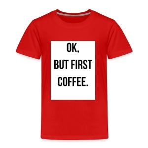flat 800x800 075 fbut first coffee - Kinderen Premium T-shirt