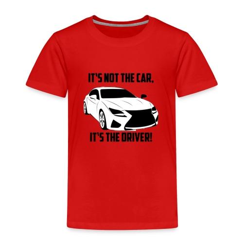 It's not the car, it's the driver. - Kinder Premium T-Shirt