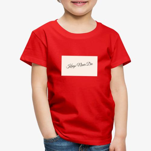 Kings Never Die - Kids' Premium T-Shirt