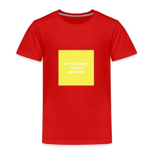 BAD IDEAS MAKE THE BEST MEMORIES - Kinder Premium T-Shirt
