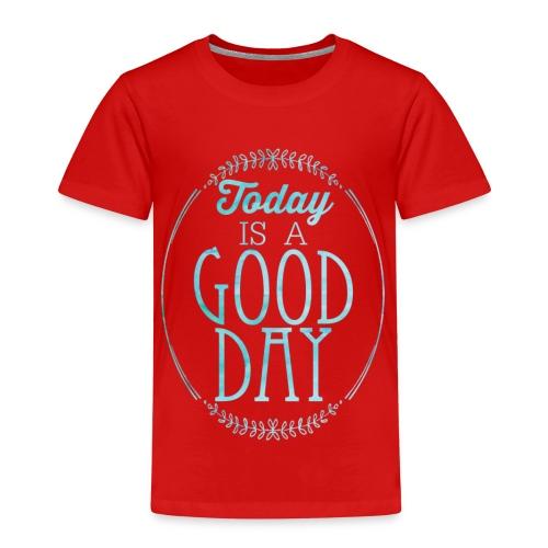 Good Day Today - Kinder Premium T-Shirt