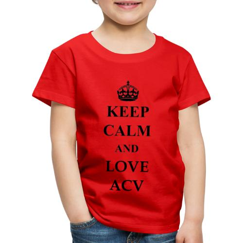 Keep Calm and Love ACV - Kinder Premium T-Shirt