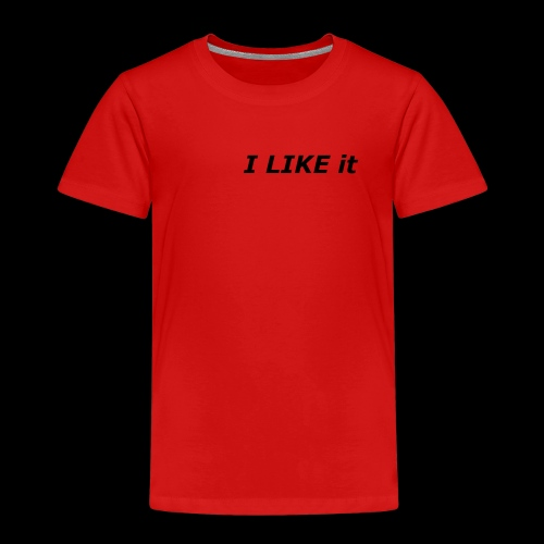 I LIKE IT - Kinder Premium T-Shirt