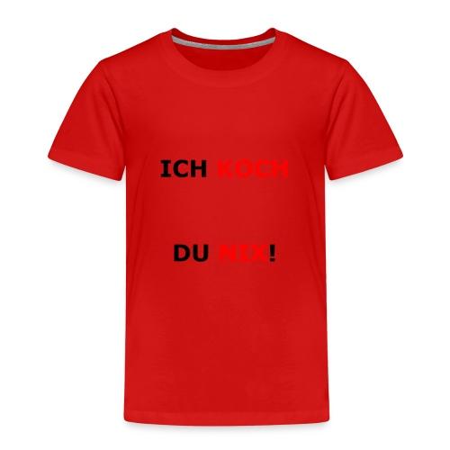 ICH KOCH DU NIX! - Kinder Premium T-Shirt