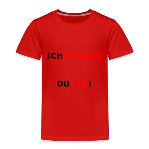 ICH MAURER DU NIX! - Kinder Premium T-Shirt