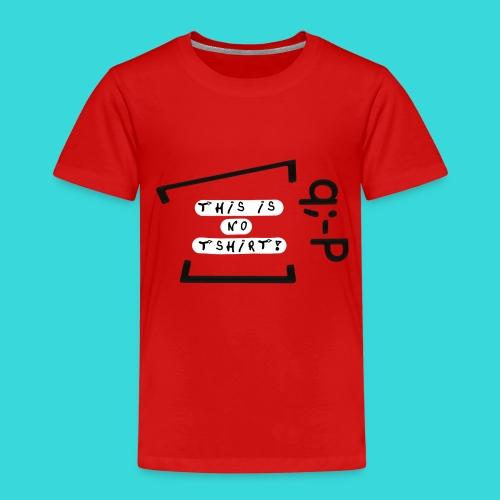 This is no tshirt! q;-P - Kinder Premium T-Shirt