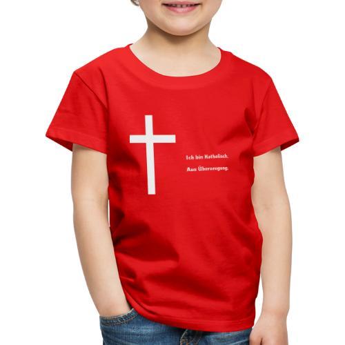 Ich bin katholisch. Aus Überzeugung. - Kinder Premium T-Shirt